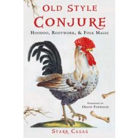 Old Style Conjure, Hoodoo, Rootwork, & Folk Magic By Starr Casas