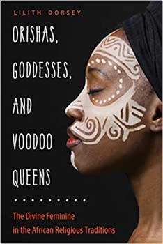 Orishas, Goddess, & Voodoo Queens By Lilith Dorsey